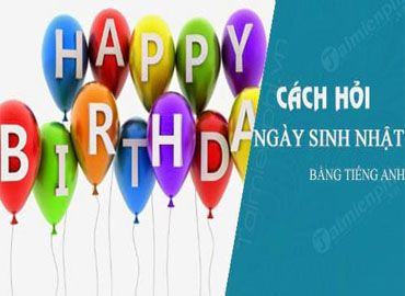 Hỏi ngày sinh nhật bằng tiếng Anh
